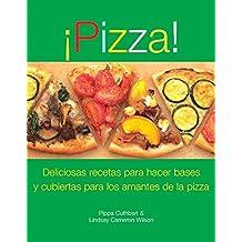 Pizza: Deliciosas Recetas De Ingredientes Y Bases Para Los Amantes De La Pizza