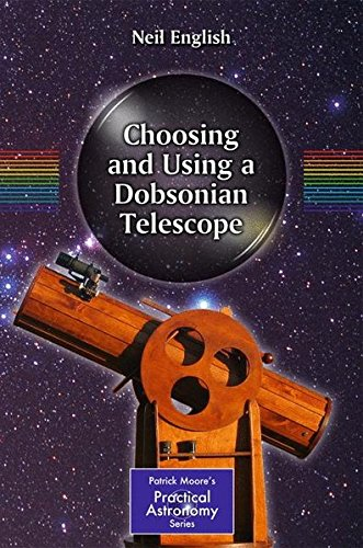 Choosing and Using a Dobsonian Telescope (The Patrick Moore Practical Astronomy Series) por Neil English