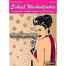 Nachtgesang! Scheiß Wechseljahre, Band 13. Turbulenter, spritziger Liebesroman nur für Frauen...