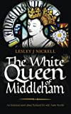 The White Queen of Middleham: An historical novel about Richard III's wife Anne Neville.: Volume 1 (Sprigs of Broom)
