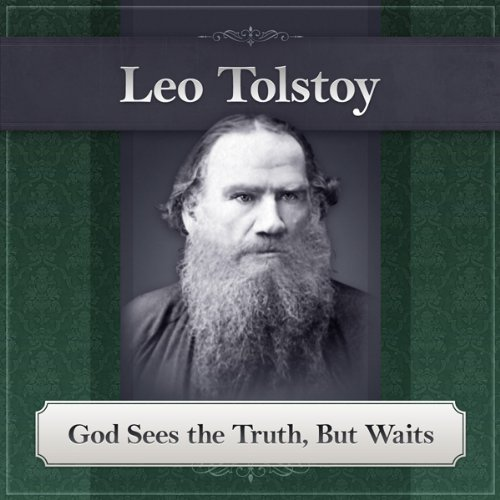 God Sees the Truth, But Waits: A Leo Tolstoy Short Story