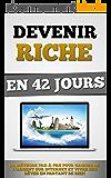 Devenir Riche En 42 Jours: La Méthode Pas-à-Pas Pour Gagner De L'Argent Sur Internet Et Vivre Ses Rêves En Partant De Rien