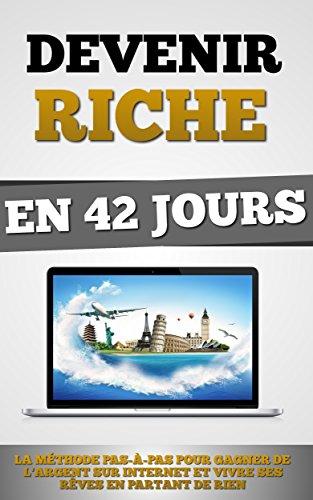 Devenir Riche En 42 Jours: La Méthode Pas-à-Pas Pour Gagner De L'Argent Sur Internet Et Vivre Ses Rêves En Partant De Rien par Remy Roulier