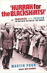 Hurrah For The Blackshirts!: Fascists and Fascism in Britain Between the Wars