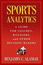 Sports Analytics: A Guide for Coaches, Managers, and Other Decision Makers by Benjamin C. Alamar (2013-08-06)