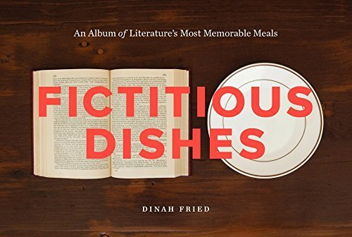 Fictitious Dishes: An Album of Literature's Most Memorable Meals by Dinah Fried (2014-05-08)