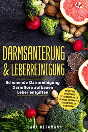 Darmsanierung & Leberreinigung: Schonende Darmreinigung - Darmflora aufbauen - Leber entgiften   Natürliches Entgiften und Entschlacken für ein gesundes, dauerhaftes Abnehmen und ein vitales Leben