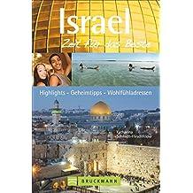 Reiseführer Israel – Zeit für das Beste: Highlights -– Geheimtipps -– Wohlfühladressen