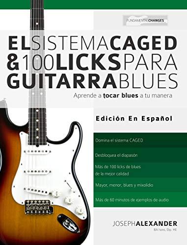 El Sistema CAGED Y 100 Licks Para Guitarra Blues: Aprende a tocar blues a tu manera por Joseph Alexander