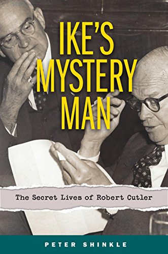 Ike's Mystery Man: The Secret Lives of Robert Cutler (English Edition)