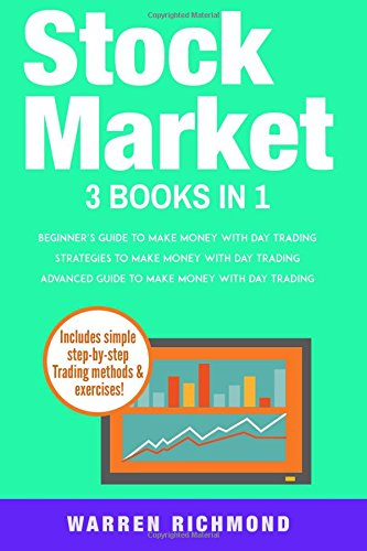 Stock Market: 3 Books in 1: Beginners + Strategies + Advanced Guide to Make Money with Day Trading