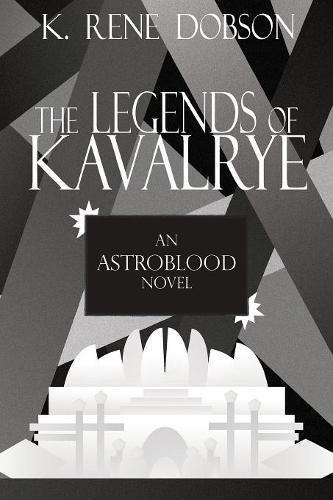 The Legends of Kavalrye (An ASTROBLOOD Novel)