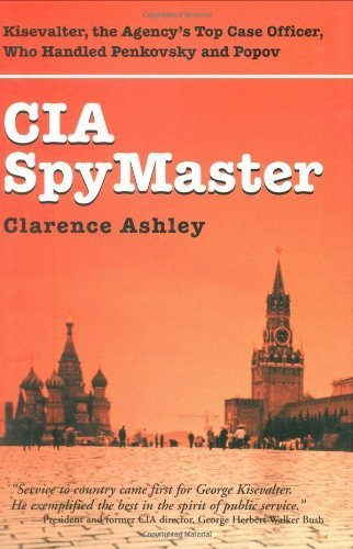 CIA Spymaster: Kisevalter, the Agency's Top Case Officer, Who Handled Penkovsky and Pyotr Popov by Clarence Ashley (2004-09-01)