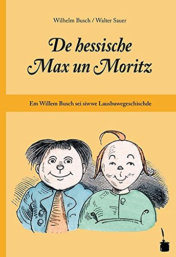 De hessische Max un Moritz: Em Willem Busch sei siwwe Lausbuwegeschischde ins Hessische iwwersetzt