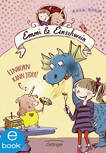 Emmi und Einschwein 1: Einhorn kann jeder! (Emmi & Einschwein)