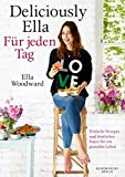 Deliciously Ella - Für jeden Tag: Einfache Rezepte und köstliches Essen für ein gesundes Leben - Ella Mills (Woodward)