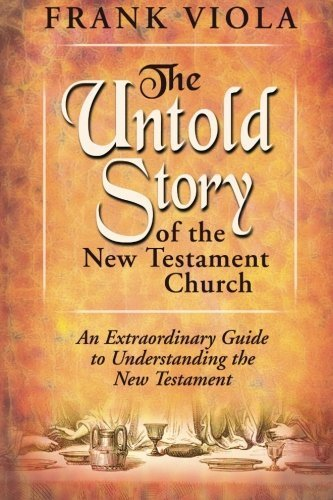 The Untold Story of the New Testament Church: An Extraordinary Guide to Understanding the New Testament by Viola, Frank (2005) Paperback