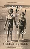 Front cover for the book Once we were sisters by Sheila Kohler