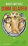 'Dumm gelaufen: Roman' von Moritz Matthies