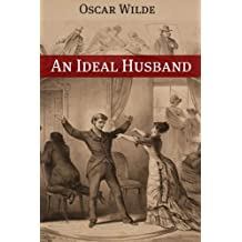 An Ideal Husband (Annotated with Criticism and Oscar Wilde Biography) (English Edition)