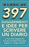 eBook Gratis da Scaricare 397 Suggerimenti E Idee Per Scrivere Un Diario (PDF,EPUB,MOBI) Online Italiano