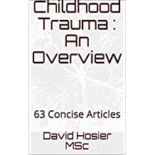 Childhood Trauma : An Overview: 63 Concise Articles