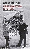 Scarica Libro C era una volta il futuro L Italia della Dolce Vita (PDF,EPUB,MOBI) Online Italiano Gratis