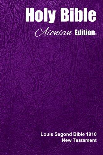 Holy Bible Aionian Edition: Louis Segond Bible 1910 - New Testament