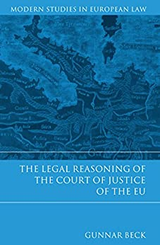 The Legal Reasoning Of The Court Of Justice Of The Eu (modern Studies In European Law Book 36) por Gunnar Beck epub