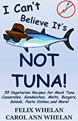 I Can't Believe It's Not Tuna!: 55 Vegetarian Recipes for Mock Tuna Casseroles, Sandwiches, Melts, Burgers, Salads, Pasta Dishes, and More! (English Edition)