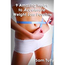 9 Amazing Herbs to Accelerate Weight Loss (English Edition)