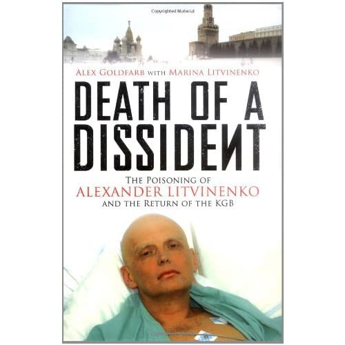 Death of a Dissident: The Poisoning of Alexander Litvinenko and the Return of the KGB by Alex Goldfarb (2007-06-04)