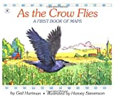 As the Crow Flies - A First Book of Maps [Hardcover] by Gail Hartman