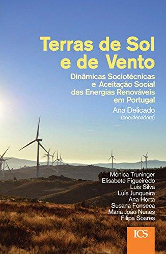 Terras de Sol e de Vento: Dinâmicas Sociotécnicas e Aceitação Social das Energias Renováveis em Portugal (Portuguese Edition) por Ana Delicado