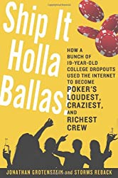 Ship It Holla, Ballas!: How a Bunch of 19-Year-Old College Dropouts Used the Internet to Become Poker's LOUDEST, CRAZIEST, and RICHEST Crew