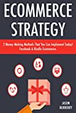 Ecommerce Strategy: 2 Money Making Methods That You Can Implement Today! Facebook & Kindle Ecommerce (English Edition)