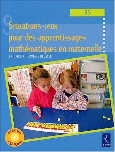 Situations-jeux pour des apprentissages mathématiques en maternelle (GS) (1Cédérom)