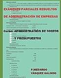 EXÁMENES PARCIALES RESUELTOS DE ADMINISTRACIÓN DE EMPRESAS: CURSO: ADMINISTRACIÓN DE COSTOS Y PRESUPUESTOS