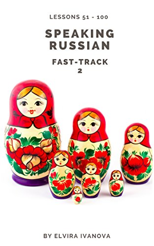 Speaking Russian Fast-Track 2: Lesson Notes. Lessons 51-100. (English Edition)
