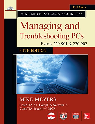Mike Meyers' CompTIA A+ Guide to Managing and Troubleshooting PCs, Fifth Edition (Exams 220-901 & 220-902) (English Edition) por Mike Meyers