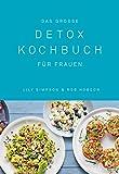 Das große Detox Kochbuch: Für Frauen