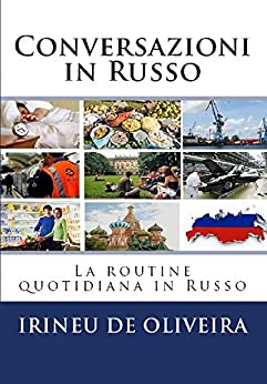 Conversazioni in Russo: La routine quotidiana in Russo (Italian Edition)