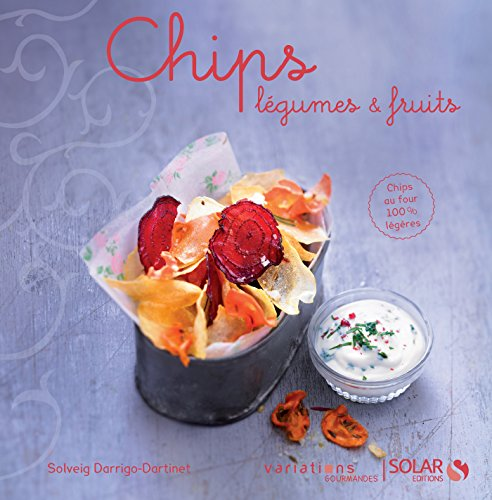 Chips légumes et fruits - Variations gourmandes (French Edition)
