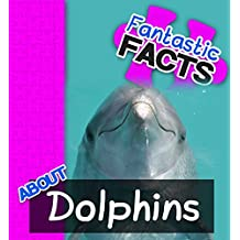Fantastic Facts About Dolphins: Illustrated Fun Learning For Kids (English Edition)