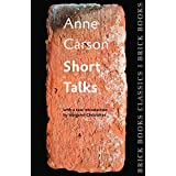Short Talks: Brick Books Classics 1 by Anne Carson (15-Jan-2015) Paperback