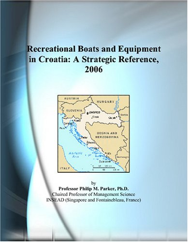 Recreational Boats and Equipment in Croatia: A Strategic Reference, 2006