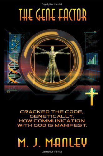 The Gene Factor: Cracked the Code, Genetically, How Communication with God Is Manifest. by Manley, M. J. (2013) Paperback
