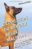l education du berger belge malinois toutes les astuces pour un berger belge malinois bien ?duqu?