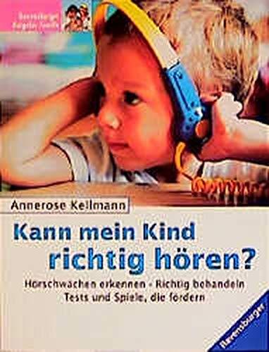 Kann mein Kind richtig hören?: Hörschwächen erkennen - Richtig behandeln - Tests und Spiele, die fördern