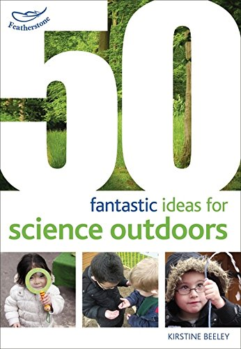 50 Fantastic Ideas for Science (Ideen Outdoor)